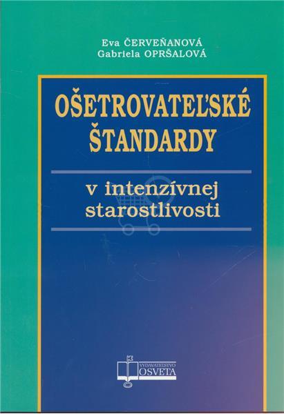 Ošetrovateľské štandardy v intenzívnej starostlivosti (Eva Červeňanová, Gabriela Opršalová)