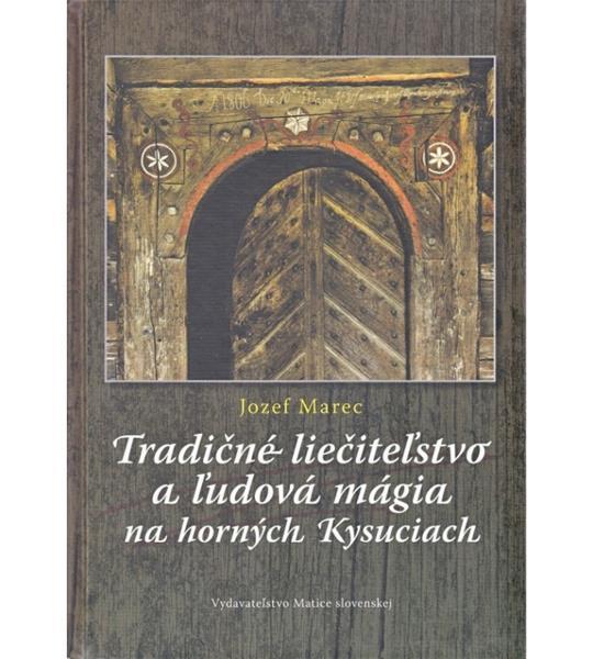 Tradičné liečiteľstvo a ľudová mágia na horných Kysuciach (Jozef Marec)