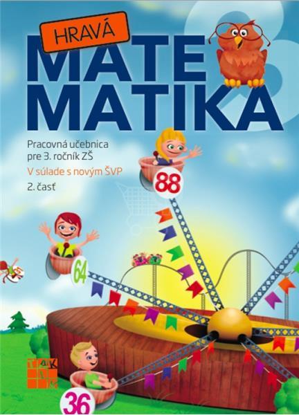 Hravá Matematika 3 Pracovná učebnica pre 3. ročník ZŠ 2. časť