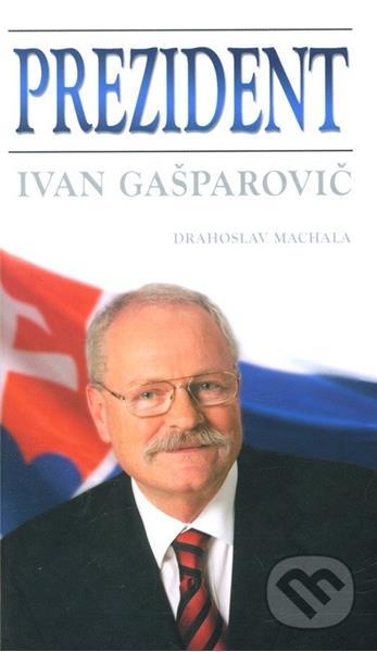 Prezident - Ivan Gašparovič (Drahoslav Machala)