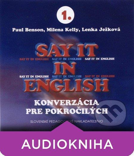 Say it in English - (konverzácia pre pokročilých) - 3 CD (Paul Benson, Milena Kelly, Lenka Ježková)