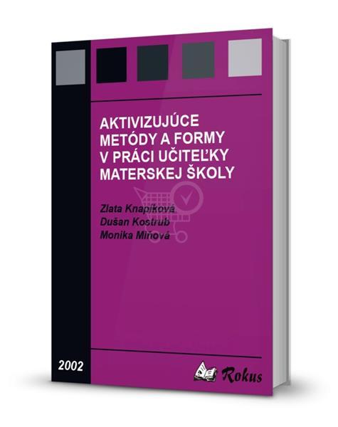Aktivizujúce metódy v materskej škole (Zlata Knapíková, Dušan Kostrub, Monika Miňová)