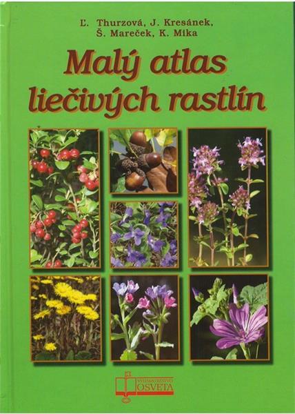 Malý atlas liečívých rastlín (Ľ. Thurzová a kol.)